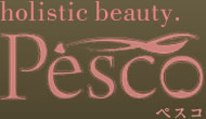 holistic beauty. Pescoペスコ